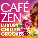 CAFE ZEN - LUXURY CHILLED GROOVES