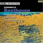 EVERYBODY'S BEETHOVEN: SYMPHONIES 3 AND 6, CHORAL FANTASY, LEONORE NO. 3