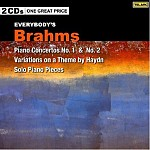 EVERYBODY'S BRAHMS: PIANO CONCERTOS 1 AND 2, HAYDYN VARIATIONS, SOLO PIANO PIECES