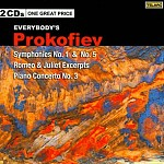 EVERYBODY'S PROKOFIEV: SYMPHONIES 1 AND 5, ROMEO AND JULIET EXCERPTS, PIANO CONCERTO NO. 3