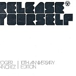 ROGER SANCHEZ - RELEASE YOURSELF 10TH YEAR ANNIVERSARY